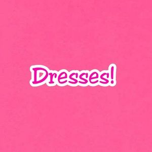 Dresses & Skirts - Dresses!